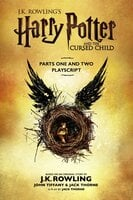 Harry Potter and the Cursed Child - Parts One and Two: The Official Playscript of the Original West End Production - J.K. Rowling, Jack Thorne, John Tiffany