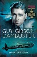 Guy Gibson: Dambuster - Geoff Simpson