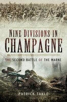 Nine Divisions in Champagne: The Second Battle of Marne - Patrick Takle