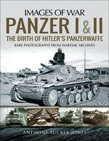 Panzer I and II: The Birth of Hitler's Panzerwaffe - Anthony Tucker-Jones