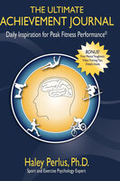 The Ultimate Achievement Journal: Daily Inspiration for Peak Fitness Performance