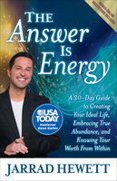 The Answer Is Energy: A Thirty-Day Guide to Creating Your Ideal Life, Embracing True Abundance, and Knowing Your Worth From Within - Jarrad Hewett
