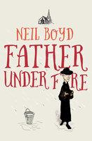 Father Under Fire - Neil Boyd