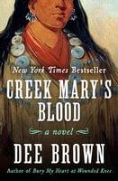 Creek Mary's Blood: A Novel - Dee Brown