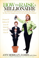 How to Raise a Millionaire: Six Millionaire Skills Parents Can Teach Their Kids So They Can Imagine and Live the Life of Their Dreams! - Ann M. James