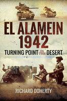 El Alamein 1942: Turning Point in the Desert - Richard Doherty