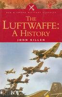 The Luftwaffe: A History - John Killen