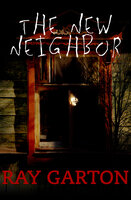 The New Neighbor - Ray Garton