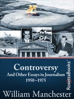 Controversy: And Other Essays in Journalism, 1950–1975 - William Manchester