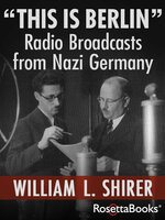 """""""This Is Berlin"""": Radio Broadcasts from Nazi Germany - William L. Shirer"""