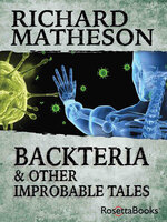 Backteria & Other Improbable Tales - Richard Matheson