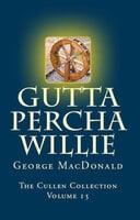 Gutta Percha Willie - George MacDonald