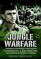 Jungle Warfare: Experiences & Encounters - John Cross