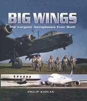 Big Wings: The Largest Aeroplanes Ever Built - Philip Kaplan