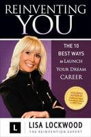 Reinventing You: The 10 Best Ways to Launch Your Dream Career - Lisa Lockwood