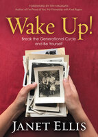 Wake Up!: Break the Generational Cycle and Be Yourself - Janet S. Ellis