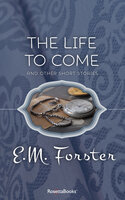 The Life to Come: And Other Short Stories - E.M. Forster