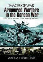 Armoured Warfare in the Korean War - Anthony Tucker-Jones