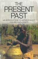 The Present Past: An Introduction to Anthropology for Archeologists - Ian Hodder