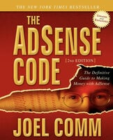 The AdSense Code: The Definitive Guide to Making Money with AdSense - Joel Comm