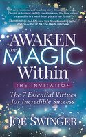 Awaken the Magic Within: The 7 Essential Virtues for Incredible Success - Joe Swinger
