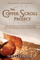The Copper Scroll Project: An Ancient Secret Fuels the Battle for the Temple Mount - Shelley Neese