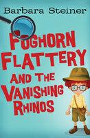 Foghorn Flattery and the Vanishing Rhinos - Barbara Steiner