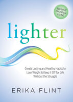 Lighter: Create Lasting and Healthy Habits to Lose Weight & Keep It Off for Life Without the Struggle - Erika Flint