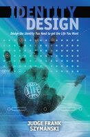 Identity Design: Design the Identity You Need to Get the Life You Want - Frank Szymanski