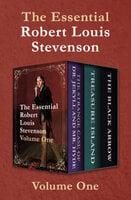 The Essential Robert Louis Stevenson Volume One: The Strange Case of Dr. Jekyll and Mr. Hyde, Treasure Island, and The Black Arrow - Robert Louis Stevenson