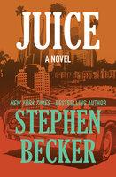 Juice: A Novel - Stephen Becker