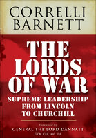 The Lords of War: Supreme Leadership from Lincoln to Churchill - Correlli Barnett