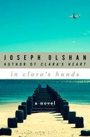 In Clara's Hands: A Novel - Joseph Olshan
