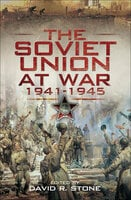 The Soviet Union at War, 1941–1945 - David Stone