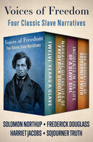 Voices of Freedom: Four Classic Slave Narratives - Frederick Douglass, Solomon Northup, Harriet Jacobs, Sojourner Truth
