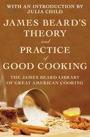 James Beard's Theory and Practice of Good Cooking - James Beard