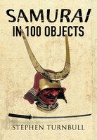 Samurai in 100 Objects - Stephen Turnbull