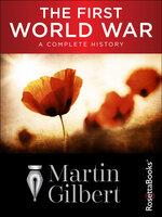 The First World War: A Complete History - Martin Gilbert