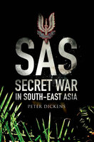 SAS: Secret War in South East Asia - Peter Dickens