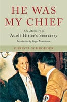He Was My Chief: The Memoirs of Adolf Hitler's Secretary - Christa Schroeder