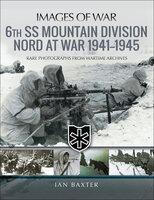 6th SS Mountain Division Nord at War, 1941–1945 - Ian Baxter