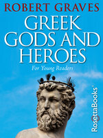 Greek Gods and Heroes: For Young Readers - Robert Graves