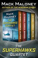 The SuperHawks Quartet - Strike Force Alpha, Strike Force Bravo, Strike Force Charlie, and Strike Force Delta - Mack Maloney