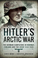 Hitler's Arctic War: The German Campaigns in Norway, Finland and the USSR 1940–1945 - Chris Mann, Christer Jörgensen