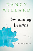 Swimming Lessons: Selected Poems - Nancy Willard