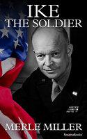Ike the Soldier - Merle Miller