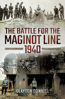 The Battle for the Maginot Line, 1940 - Clayton Donnell