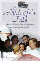 The Midwife's Tale: An Oral History from Handywoman to Professional Midwife - Nicky Leap, Billie Hunter