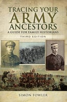 Tracing Your Army Ancestors: A Guide for Family Historians - Simon Fowler