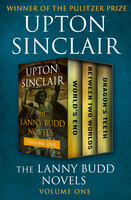 The Lanny Budd Novels Volume One: World's End, Between Two Worlds, and Dragon's Teeth - Upton Sinclair